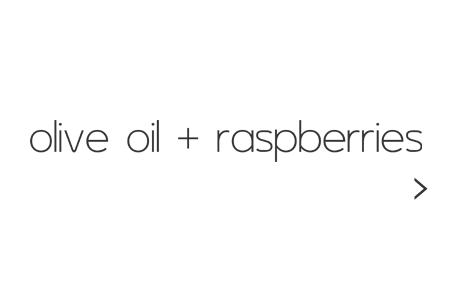 oliveoil and raspeberries